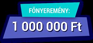 Főnyeremény: 10millió forint!